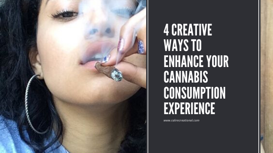 4 Creative Ways To Enhance Your Cannabis Consumption Experience