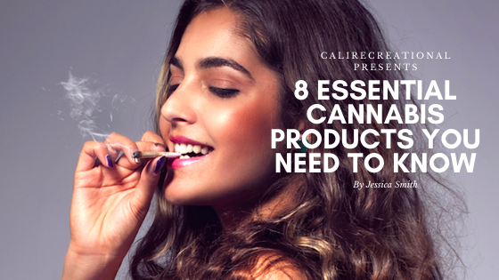 8 Essential Cannabis Products you Need to Know