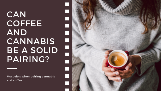 Coffee & Cannabinoids: Can Coffee and Cannabis be a Solid Pairing?