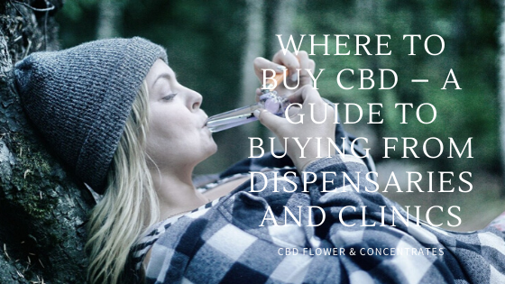 Where to Buy CBD  – A Guide to buying from Dispensaries and Clinics