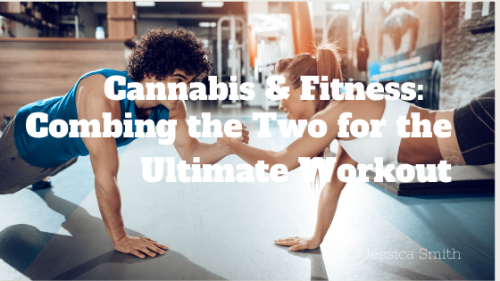 Cannabis and Fitness: Combining the Two for the Ultimate Workout
