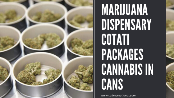 Marijuana Dispensary Cotati Packages Cannabis in Cans