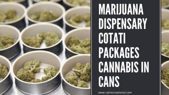 Marijuana Dispensary Cotati Packages Cannabis in Cans